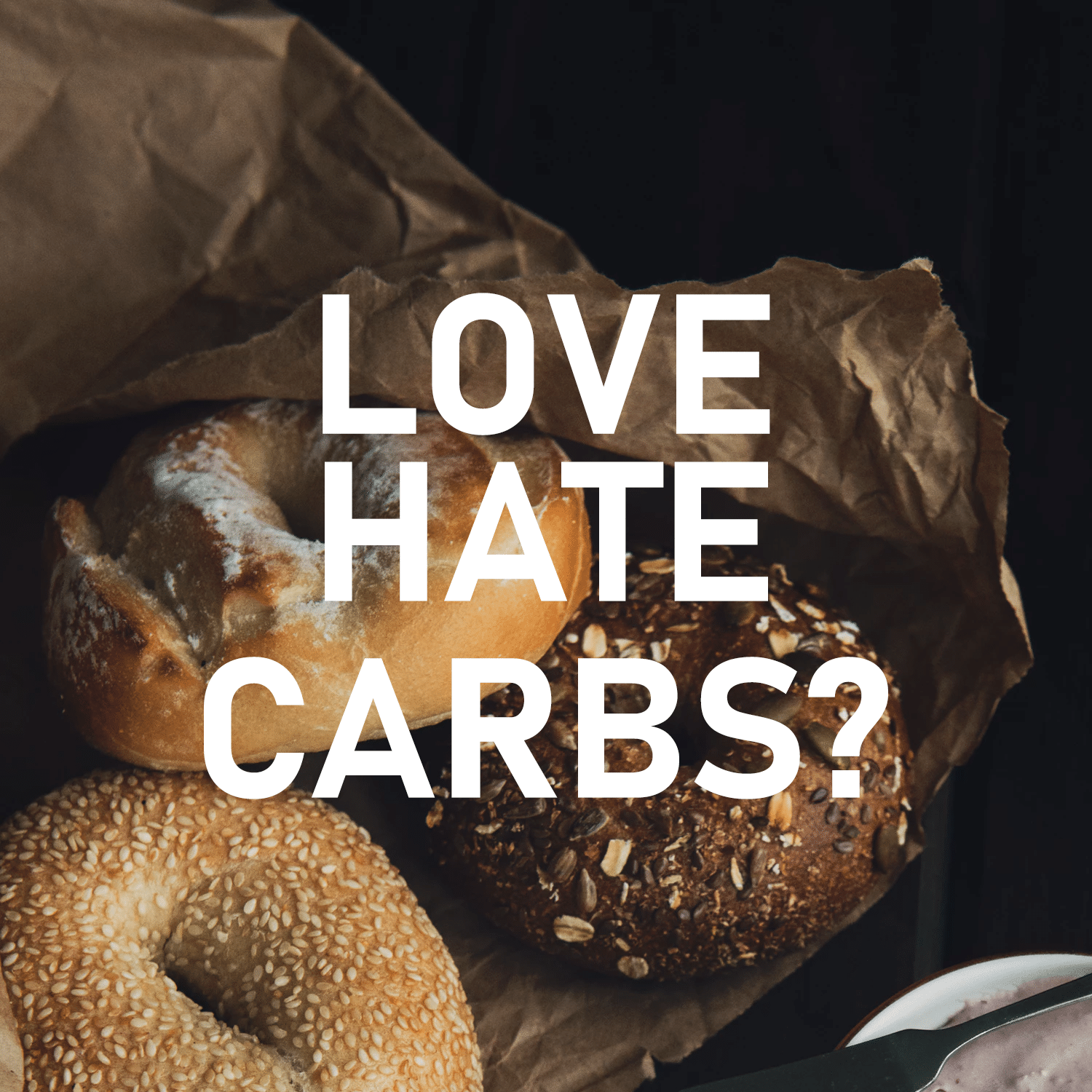 I Can't Eat Carbohydrates, They Make You Fat